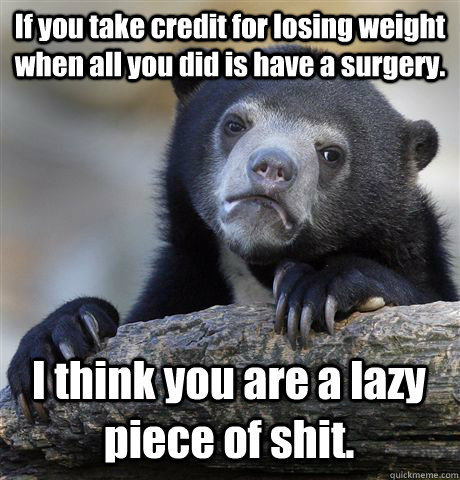 if you take credit for losing weight when all you did is hav - Confession Bear
