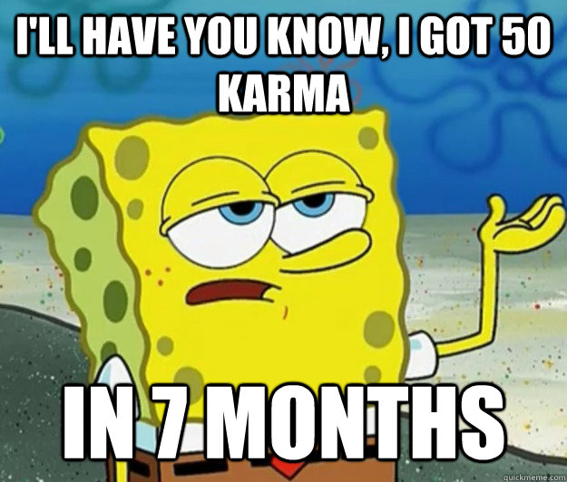 ill have you know i got 50 karma in 7 months - Tough Spongebob