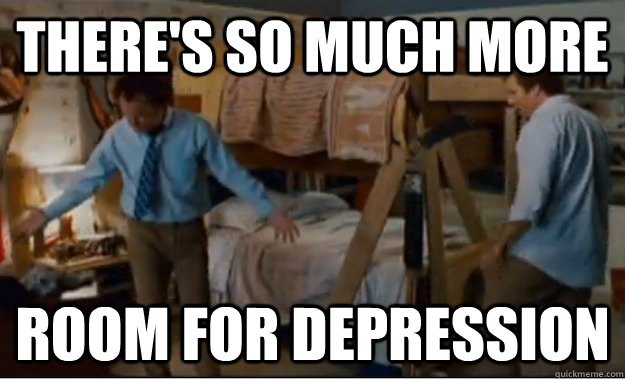 theres so much more room for depression - Stepbrothers Activities