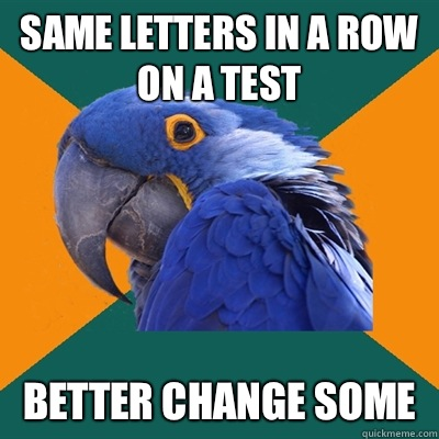 Same letters in a row on a test Theyll know - Paranoid Parrot