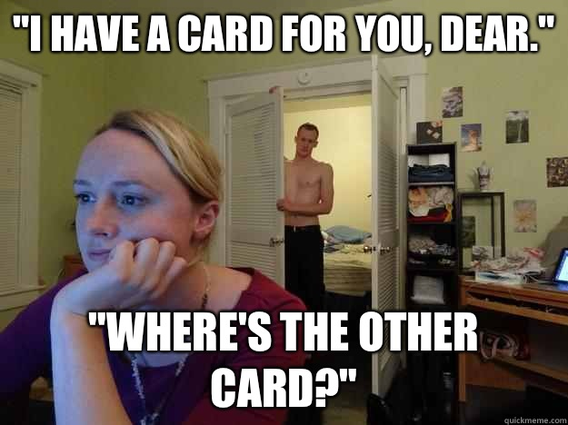 I have a card for you dear Wheres the other card - Redditors Husband