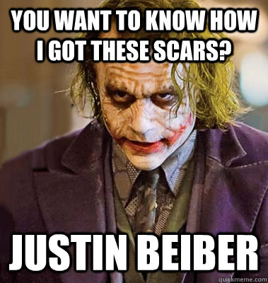 you want to know how i got these scars justin beiber - makeup joker