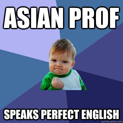 asian prof speaks perfect english - Success Kid