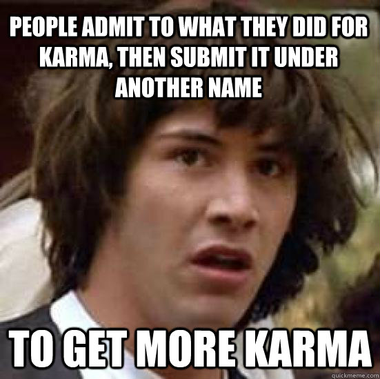 people admit to what they did for karma then submit it unde - conspiracy keanu