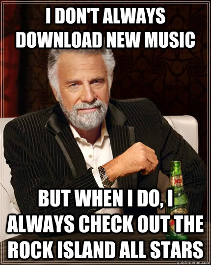 i dont always download new music but when i do i always ch - The Most Interesting Man In The World