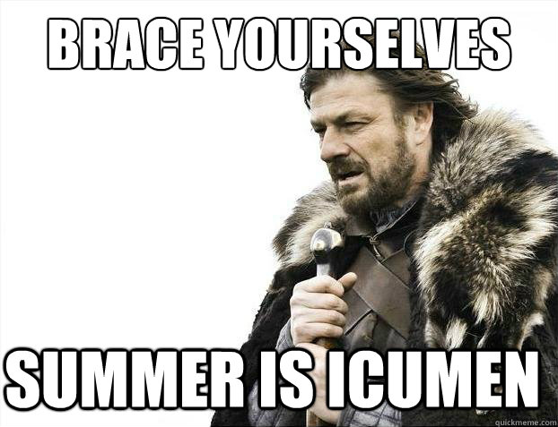 brace yourselves summer is icumen - 2012 brace yourself
