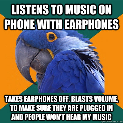 listens to music on phone with earphones takes earphones off - Paranoid Parrot