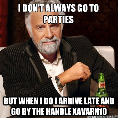 i dont always go to parties but when i do i arrive late and - I DONT ALWAYS BEAT WOMEN