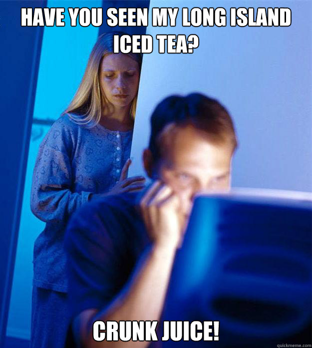 have you seen my long island iced tea crunk juice - Redditors Wife
