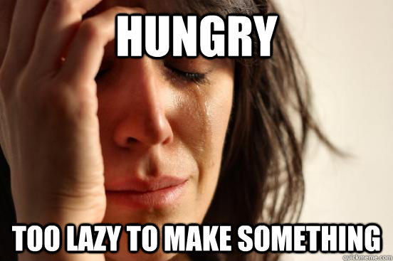 hungry too lazy to make something - First World Problems