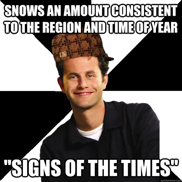 snows an amount consistent to the region and time of year s - Scumbag Christian