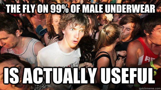 the fly on 99 of male underwear is actually useful - Sudden Clarity Clarence