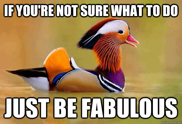 if youre not sure what to do just be fabulous - Fabulous Advice Mandarin