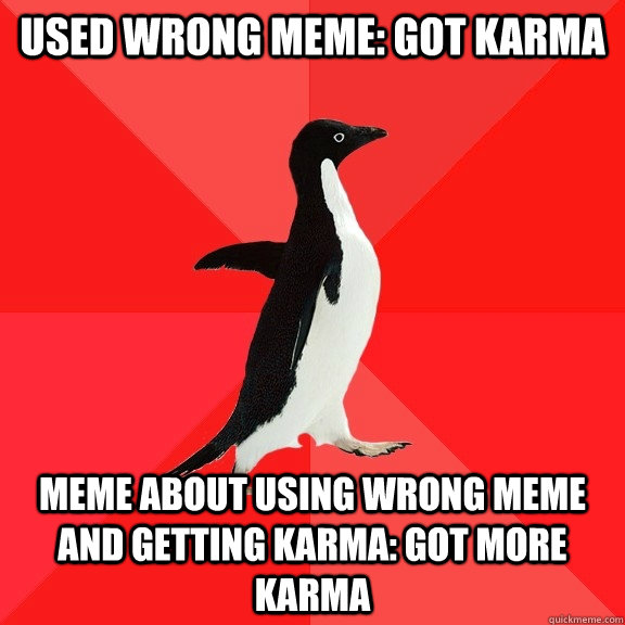 used wrong meme got karma meme about using wrong meme and g - Socially Awesome Penguin