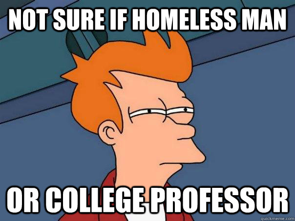 not sure if homeless man or college professor - Futurama Fry
