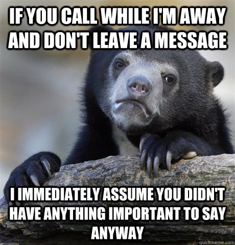 if you call while im away and dont leave a message i immed - Confession Bear