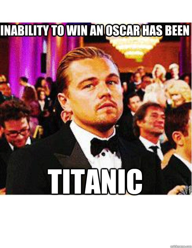 inability to win an oscar has been titanic - Bad Luck Leo