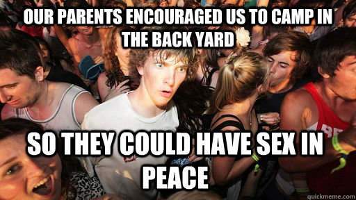 our parents encouraged us to camp in the back yard so they c - Sudden Clarity Clarence