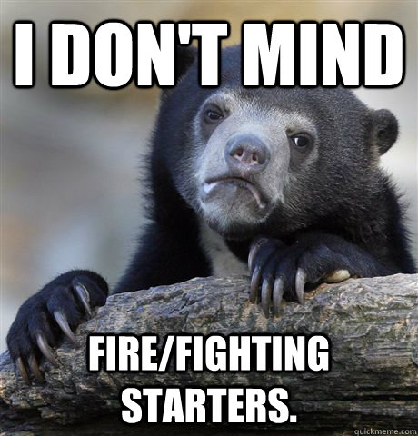 i dont mind firefighting starters - Confession Bear