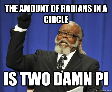 the amount of radians in a circle is two damn pi - Too Damn High