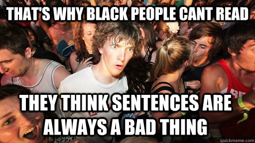 thats why black people cant read they think sentences are a - Sudden Clarity Clarence