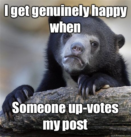 I get genuinely happy when Someone upvotes my post - Confession Bear