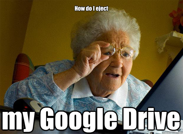 how do i eject my google drive  - Grandma finds the Internet