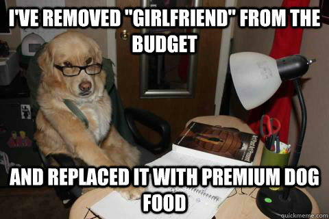 ive removed girlfriend from the budget and replaced it wi - Financial Advice Dog