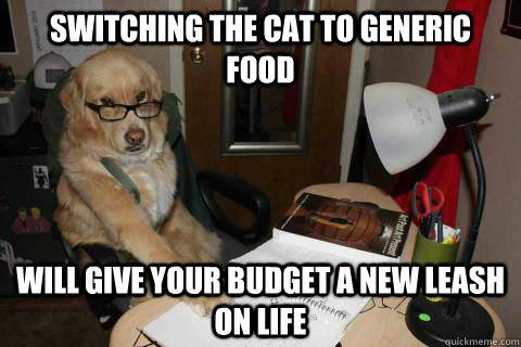 switching the cat to generic food will give your budget a ne -