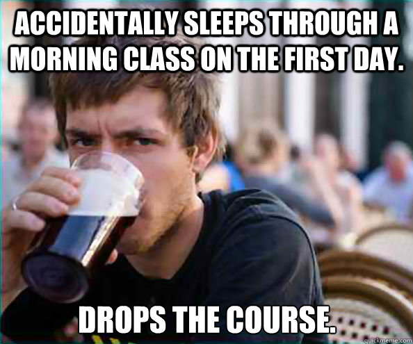 accidentally sleeps through a morning class on the first day - Lazy College Senior