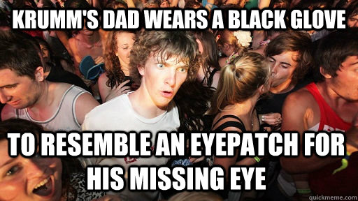 krumms dad wears a black glove to resemble an eyepatch for - Sudden Clarity Clarence
