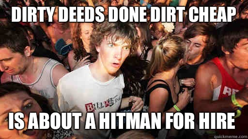 Dirty deeds done dirt cheap Is about a Hitman for hire  - Sudden Clarity Clarence