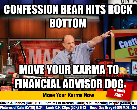 confession bear hits rock bottom move your karma to financia - Mad Karma with Jim Cramer