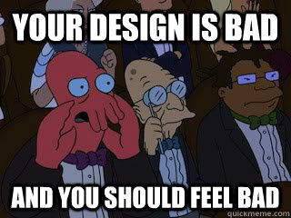 your design is bad and you should feel bad - Bad Zoidberg