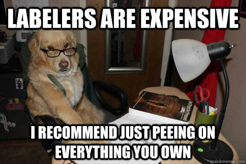 labelers are expensive i recommend just peeing on everything - Financial Advice Dog