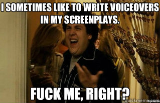 i sometimes like to write voiceovers in my screenplays fuck - Fuck Me Right