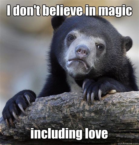 i dont believe in magic including love - Confession Bear