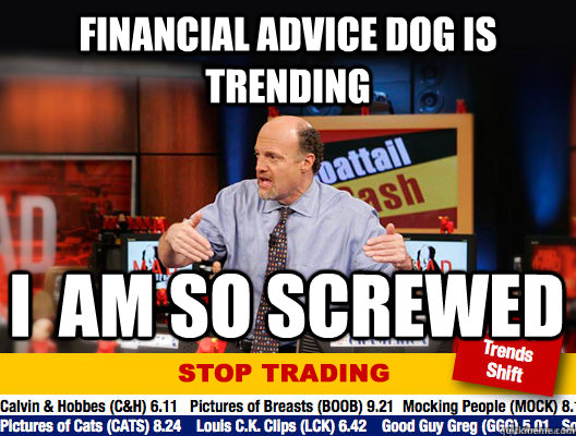 financial advice dog is trending i am so screwed - Jim Cramer - Stop Trading