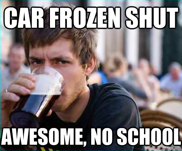 car frozen shut awesome no school - Lazy College Senior