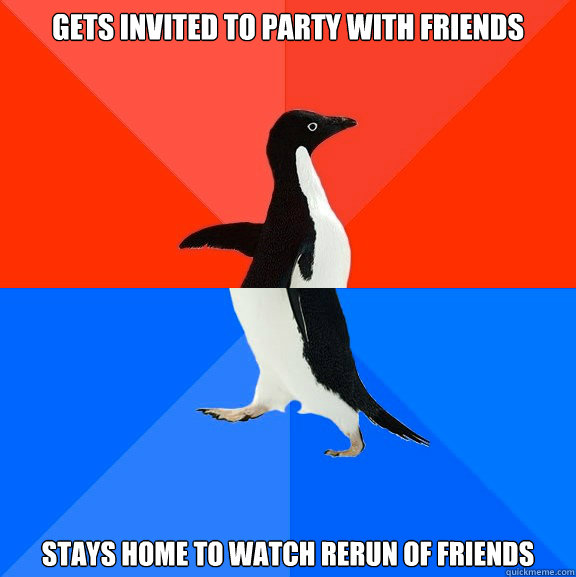 gets invited to party with friends stays home to watch rerun - Socially Awesome Awkward Penguin