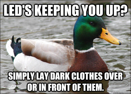 leds keeping you up simply lay dark clothes over or in fro - Actual Advice Mallard