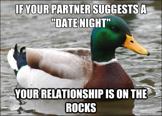 if your partner suggests a date night your relationship is - Actual Advice Mallard