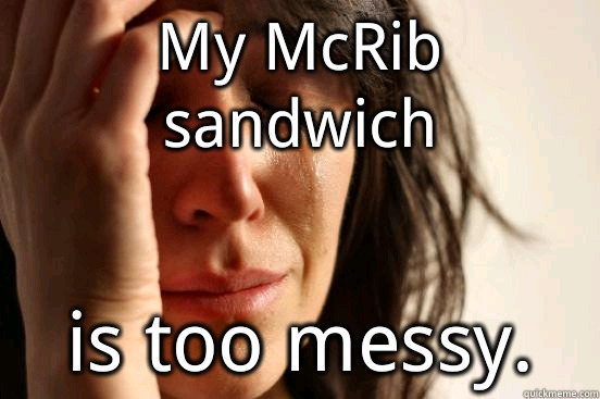 My McRib sandwich is too messy - First World Problems