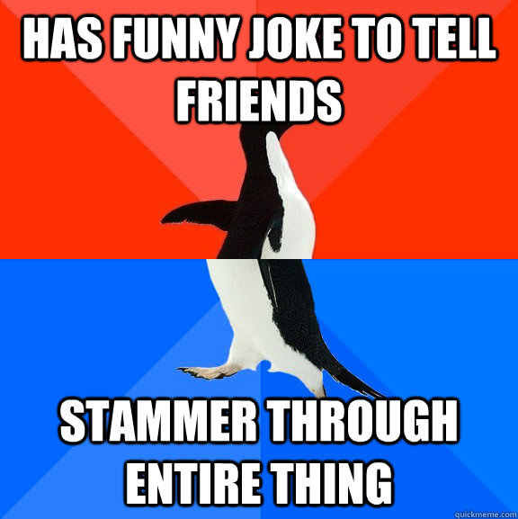 has funny joke to tell friends stammer through entire thing - Socially Awesome Awkward Penguin