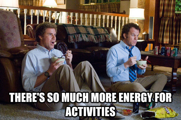 theres so much more energy for activities - More time