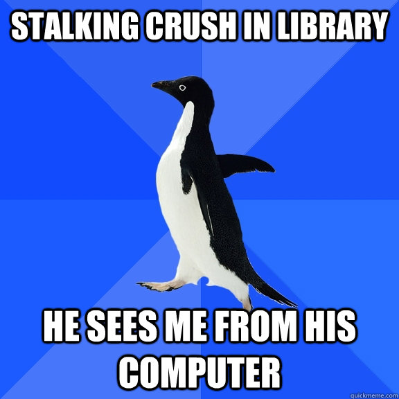 stalking crush in library he sees me from his computer - Socially Awkward Penguin