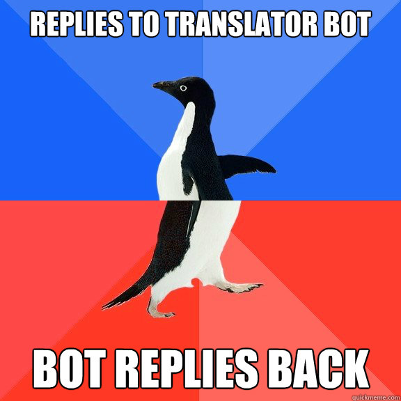 replies to translator bot bot replies back - Socially Awkward Awesome Penguin