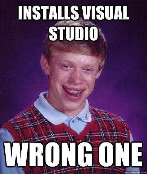 installs visual studio wrong one - Bad Luck Brian