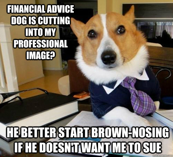 financial advice dog is cutting into my professional image  - Lawyer Dog