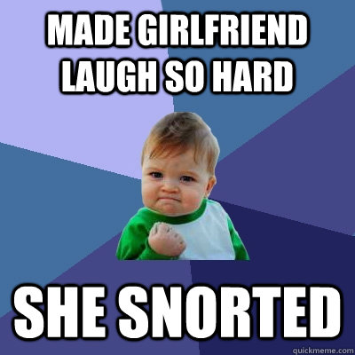 made girlfriend laugh so hard she snorted - Success Kid